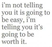 Funny-Quote-Im-not-telling-you-its-going-to-be-easy-Im-telling-you-its-going-to-be-worth-it